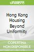 Hong Kong Housing Beyond Uniformity