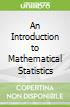 An Introduction to Mathematical Statistics