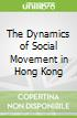 The Dynamics of Social Movement in Hong Kong