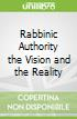 Rabbinic Authority the Vision and the Reality