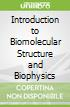 Introduction to Biomolecular Structure and Biophysics