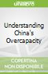 Understanding China's Overcapacity