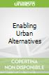 Enabling Urban Alternatives