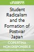 Student Radicalism and the Formation of Postwar Japan