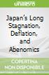 Japan's Long Stagnation, Deflation, and Abenomics