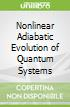 Nonlinear Adiabatic Evolution of Quantum Systems