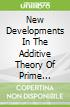 New Developments In The Additive Theory Of Prime Numbers