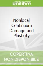 Nonlocal Continuum Damage and Plasticity libro in lingua di Voyiadjis George Z., Al-rub Rashid K. Abu