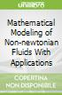 Mathematical Modeling of Non-newtonian Fluids With Applications