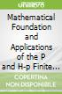 Mathematical Foundation and Applications of the P and H-p Finite Element Methods