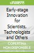 Early-stage Innovation for Scientists, Technologists and Others