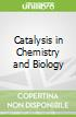 Catalysis in Chemistry and Biology