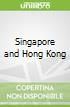 Singapore and Hong Kong