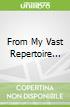 From My Vast Repertoire...