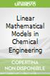 Linear Mathematical Models in Chemical Engineering