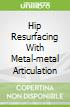 Hip Resurfacing With Metal-metal Articulation