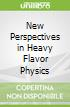 New Perspectives in Heavy Flavor Physics