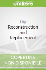 Hip Reconstruction and Replacement libro in lingua di Hozack William