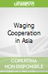 Waging Cooperation in Asia