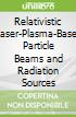 Relativistic Laser-Plasma-Based Particle Beams and Radiation Sources