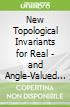 New Topological Invariants for Real - and Angle-Valued Maps