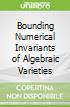 Bounding Numerical Invariants of Algebraic Varieties