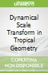 Dynamical Scale Transform in Tropical Geometry