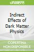 Indirect Effects of Dark Matter Physics