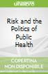 Risk and the Politics of Public Health