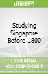 Studying Singapore Before 1800