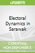 Electoral Dynamics in Sarawak