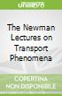 The Newman Lectures on Transport Phenomena