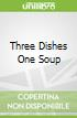Three Dishes One Soup