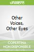 Other Voices, Other Eyes