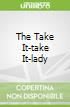 The Take It-take It-lady