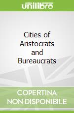 Cities of Aristocrats and Bureaucrats libro in lingua di Kiang Heng Chye