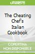 The Cheating Chef's Italian Cookbook