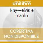 Nny---elvis e marilin cd musicale di Ost