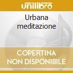 Urbana meditazione cd musicale di Restarti