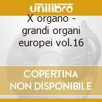 X organo - grandi organi europei vol.16 cd musicale