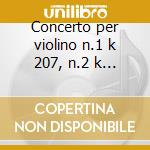 Concerto per violino n.1 k 207, n.2 k 21 cd musicale di Wolfgang Amadeus Mozart