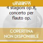 4 stagioni op.8, concerto per flauto op. cd musicale di Antonio Vivaldi