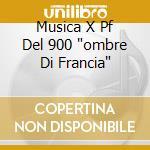 Musica x pf del 900 cd musicale