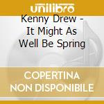 Kenny Drew - It Might As Well Be Spring cd musicale di Kenny Drew