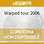 Warped tour 2006 cd musicale di Artisti Vari