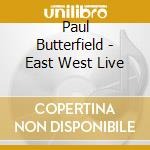 East-west live - butterfield paul bloomfield mike cd musicale di Paul butterfield blues band