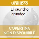 El rauncho grundge - cd musicale di Too slim & the taildraggers