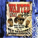 Wanted dead or live - cd musicale di Too slim & the taildraggers