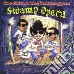 Swamp opera - cd musicale di Too slim & the taildraggers