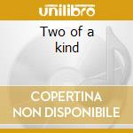 Two of a kind cd musicale di Ost